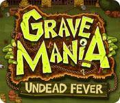 Grave Mania. Зомби - лихорадка